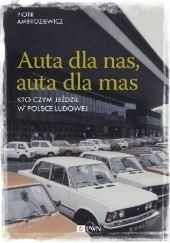 Okładka książki Auta dla nas, auta dla mas. Kto czym jeździł w Polsce Ludowej Piotr Ambroziewicz
