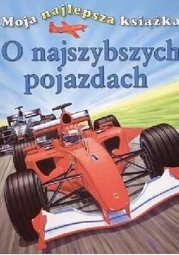 Okładka książki Moja najlepsza książka o najszybszych pojazdach Ian Graham
