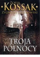 Okładka książki Troja Północy Zofia Kossak-Szczucka,Zygmunt Szatkowski