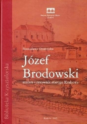 Okładka książki Józef Brodowski. Malarz i rysownik starego Krakowa Stanisława Opalińska