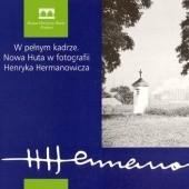 Okładka książki W pełnym kadrze. Nowa Huta w fotografii Henryka Hermanowicza Maciej Miezian,Leszek J. Sibila