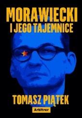 Okładka książki Morawiecki i jego tajemnice Tomasz Piątek