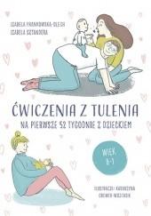 Okładka książki Ćwiczenia z tulenia na pierwsze 52 tygodnie z dzieckiem Izabela Sztandera,Izabela Frankowska-Olech