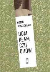 Okładka książki Dom kłamczuchów. Opowiadania wybrane Dezső Kosztolányi