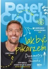 Okładka książki Peter Crouch. Jak być piłkarzem Peter Crouch
