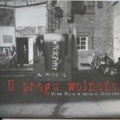 Okładka książki U progu wolności. Nowa Huta w latach 1980-1989 Maciej Miezian,Maria Lempart,Leszek J. Sibila