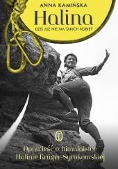 Okładka książki Halina. Dziś już nie ma takich kobiet. Opowieść o himalaistce Halinie Krüger-Syrokomskiej Anna Kamińska