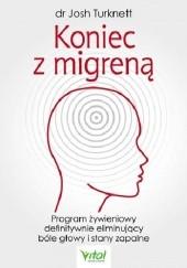 Okładka książki Koniec z migreną. Program żywieniowy definitywnie eliminujący bóle głowy i stany zapalne