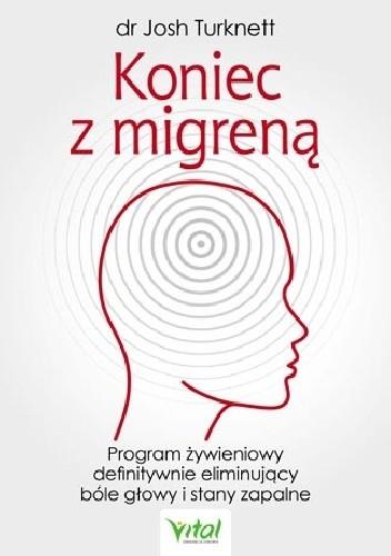 Okładka książki Koniec z migreną. Program żywieniowy definitywnie eliminujący bóle głowy i stany zapalne Jenny Turknett,Josh Turknett