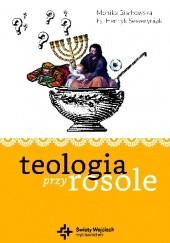Okładka książki Teologia przy rosole Henryk Seweryniak,Monika Białkowska