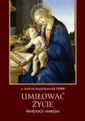 Okładka książki Umiłować Życie Medytacje maryjne Andrzej A. Napiórkowski