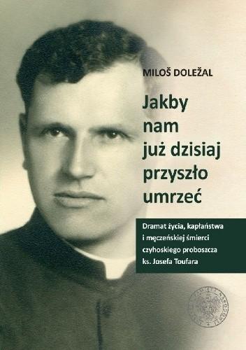 Okładka książki Jakby nam już dzisiaj przyszło umrzeć Miloš Doležal