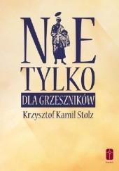 Okładka książki Nie tylko dla grzeszników Krzysztof Kamil Stolz