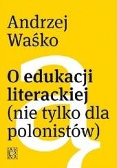 Okładka książki O edukacji literackiej (nie tylko dla polonistów) Andrzej Waśko