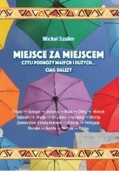 Okładka książki Miejsce za miejscem, czyli podróży małych i dużych... ciąg dalszy Michał Szulim