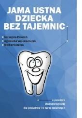 Okładka książki Jama ustna dziecka bez tajemnic Katarzyna Emerich,Agnieszka Wal-Adamczak,Michał Sobczak