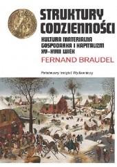 Okładka książki Struktury codzienności. Kultura materialna, gospodarka i kapitalizm XV-XVII wiek Fernand Braudel
