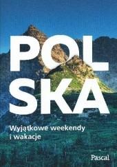 Okładka książki Polska. Wyjątkowe weekendy i wakacje