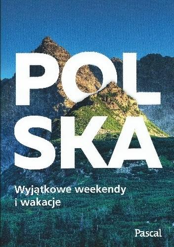 Okładka książki Polska. Wyjątkowe weekendy i wakacje praca zbiorowa