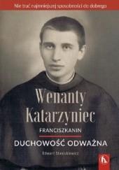 Okładka książki Wenanty Katarzyniec. Duchowość odważna Edward Staniukiewicz OFMConv
