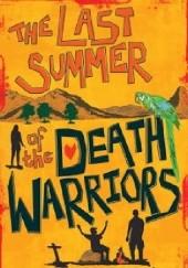 Okładka książki The Last Summer of the Death Warriors Francisco X. Stork