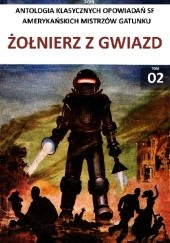 Okładka książki Antologia klasycznych opowiadań sf, tom 2: Żołnierz z gwiazd Ray Bradbury, Poul Anderson, Mack Reynolds, Leigh Brackett, Raymond F. Jones, Joe L. Hensley