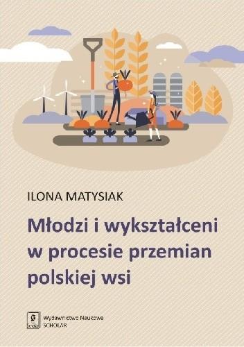 Okładka książki Młodzi i wykształceni w procesie przemian polskiej wsi Matysiak Ilona