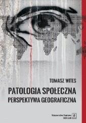 Okładka książki Patologia społeczna. Perspektywa geograficzna Tomasz Wites