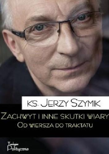 Okładka książki Zachwyt i inne skutki wiary Jerzy Szymik ks.