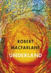 Okładka książki Underland. A Deep Time Journey Robert Macfarlane