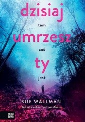 Okładka książki Dzisiaj umrzesz ty Sue Wallman