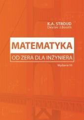 Okładka książki Matematyka od zera dla inżyniera Kenneth Arthur Stroud,Dexter James Booth