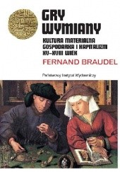 Okładka książki Gry wymiany. Kultura materialna, gospodarka i kapitalizm XV-XVIII wiek Fernand Braudel
