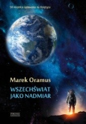 Okładka książki Wszechświat jako nadmiar Marek Oramus