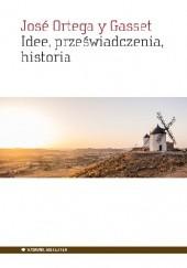 Okładka książki Idee, przeświadczenia, historia José Ortega y Gasset