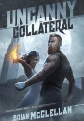 Okładka książki Uncanny Collateral Brian McClellan