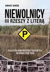 """Okładka książki Niewolnicy III Rzeszy z literą """"P"""". Polacy na robotach przymusowych w latach 1939-1945 Arno Giese"""