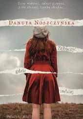 Okładka książki Zobaczyć gdzie indziej Danuta Noszczyńska