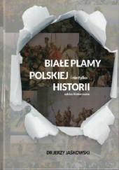 Okładka książki Białe plamy polskiej i nie tylko Historii. Szkice historyczne Jerzy Jaśkowski