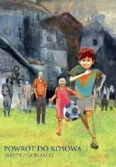 Okładka książki Powrót do Kosowa Gani Jakupi,Jorge González