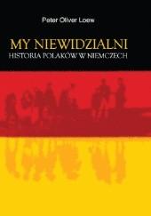 Okładka książki My niewidzialni. Historia Polaków w Niemczech Peter Oliver Loew
