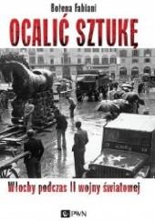 Okładka książki Ocalić sztukę. Włochy podczas II wojny światowej Bożena Fabiani