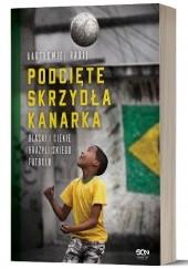 Okładka książki Podcięte skrzydła kanarka. Blaski i cienie brazylijskiego futbolu Bartłomiej Rabij