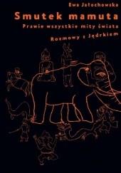 Okładka książki Smutek mamuta. Prawie wszystkie mity świata. Rozmowy z Jędrkiem. Ewa Jałochowska