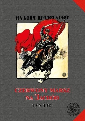 Okładka książki Czerwony marsz na Zachód. 1918-1919 Anna Zechenter