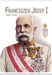Okładka książki Franciszek Józef I 1830-1916 praca zbiorowa
