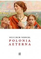 Okładka książki Polonia aeterna Wojciech Wencel