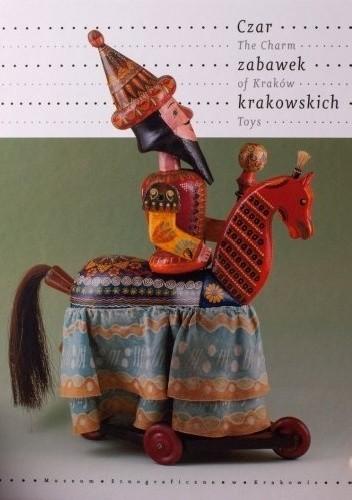 Okładka książki Czar zabawek krakowskich Jacek Kubiena,Małgorzata Oleszkiewicz,Grażyna Pyla
