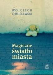 Okładka książki Magiczne światło miasta Wojciech Chmielewski