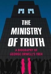 Okładka książki The Ministry of Truth: A Biography of George Orwell's 1984 Dorian Lynskey